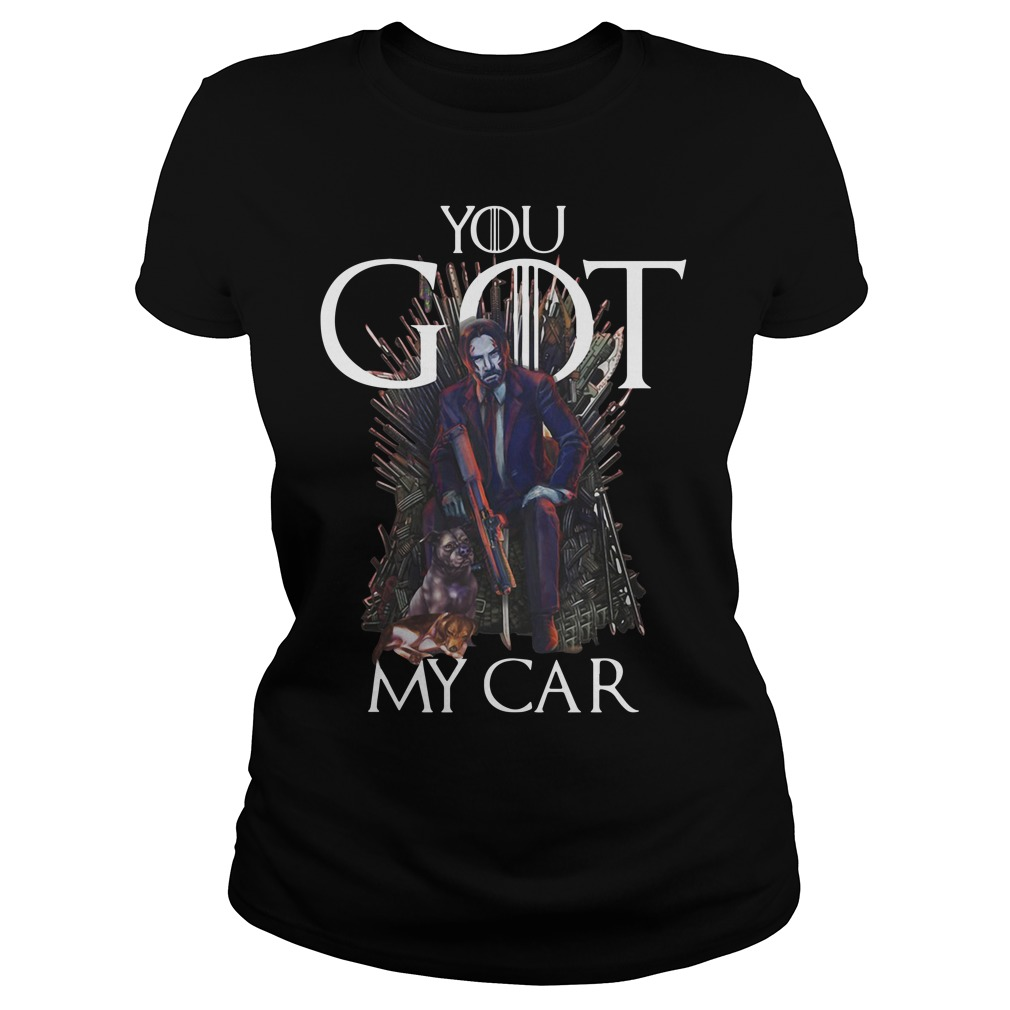 John Wick Game Of Thrones You Got My Car Ladies Tee