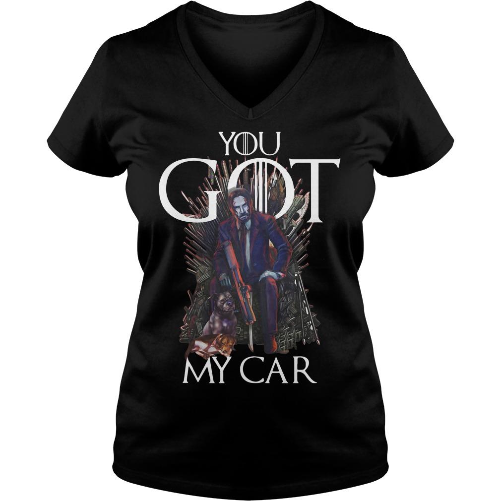 John Wick Game Of Thrones You Got My Car V-neck T-shirt