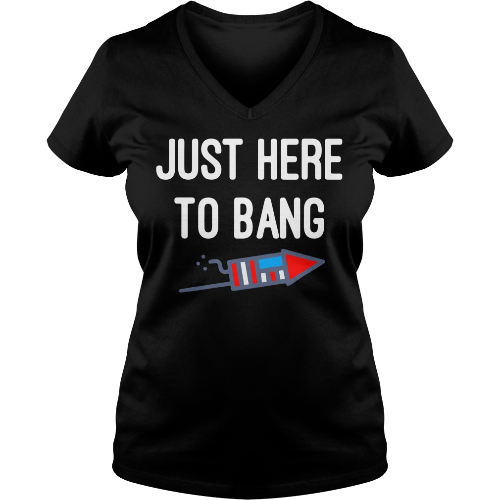 Just Here To Bang 4th Of July V-neck T-shirt