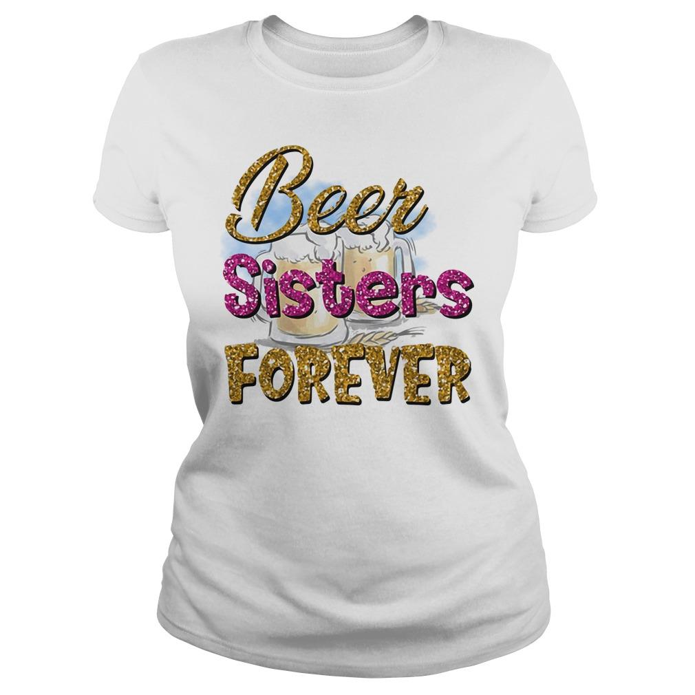 Beer Sisters Forever Ladies Tee
