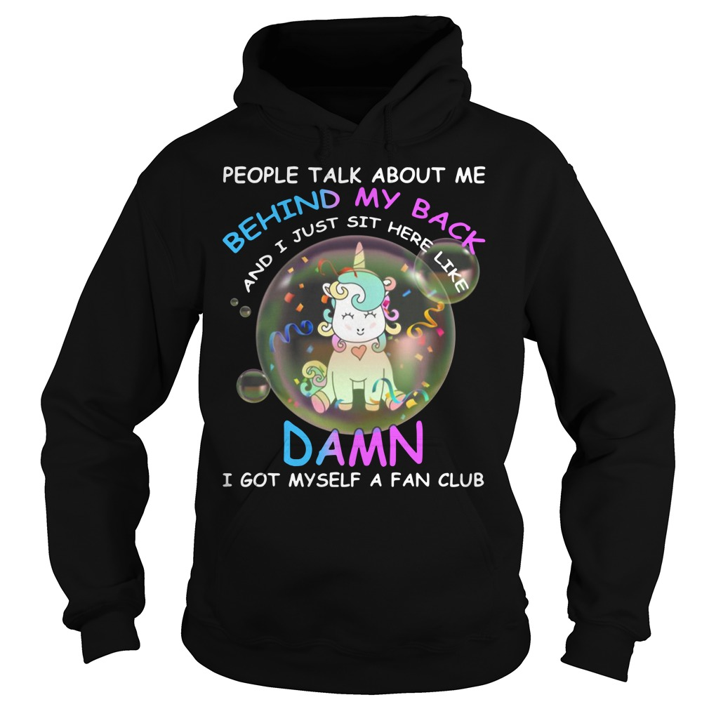 Unicorn People Talk About Me Behind My Back I Just Sit Here Like Damn Hoodie