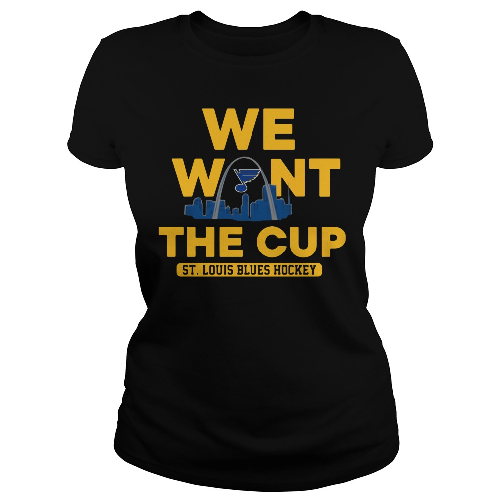 We Want The Cup St. Louis Blues Hockey Ladies tee