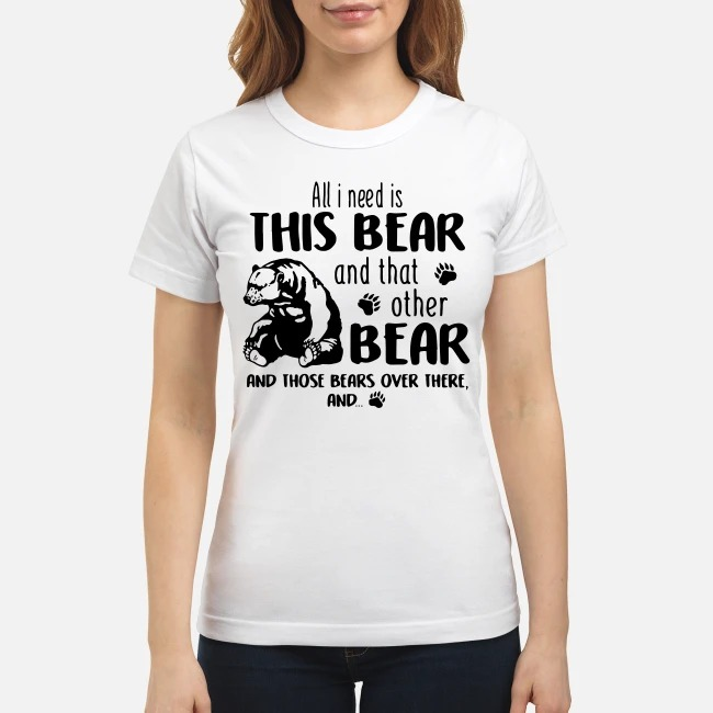 All I Need Is This Bear And That Other Bear And Those Bears Over There Laides Tee