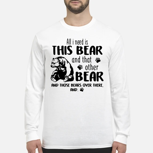 All I Need Is This Bear And That Other Bear And Those Bears Over There Sweater