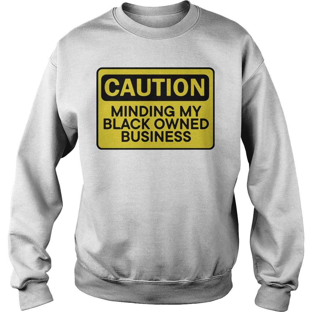 Caution Minding My Black Owned Business Sweater