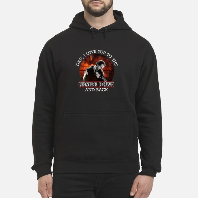 Dad I Love You To The Upside Down And Back Hoodie