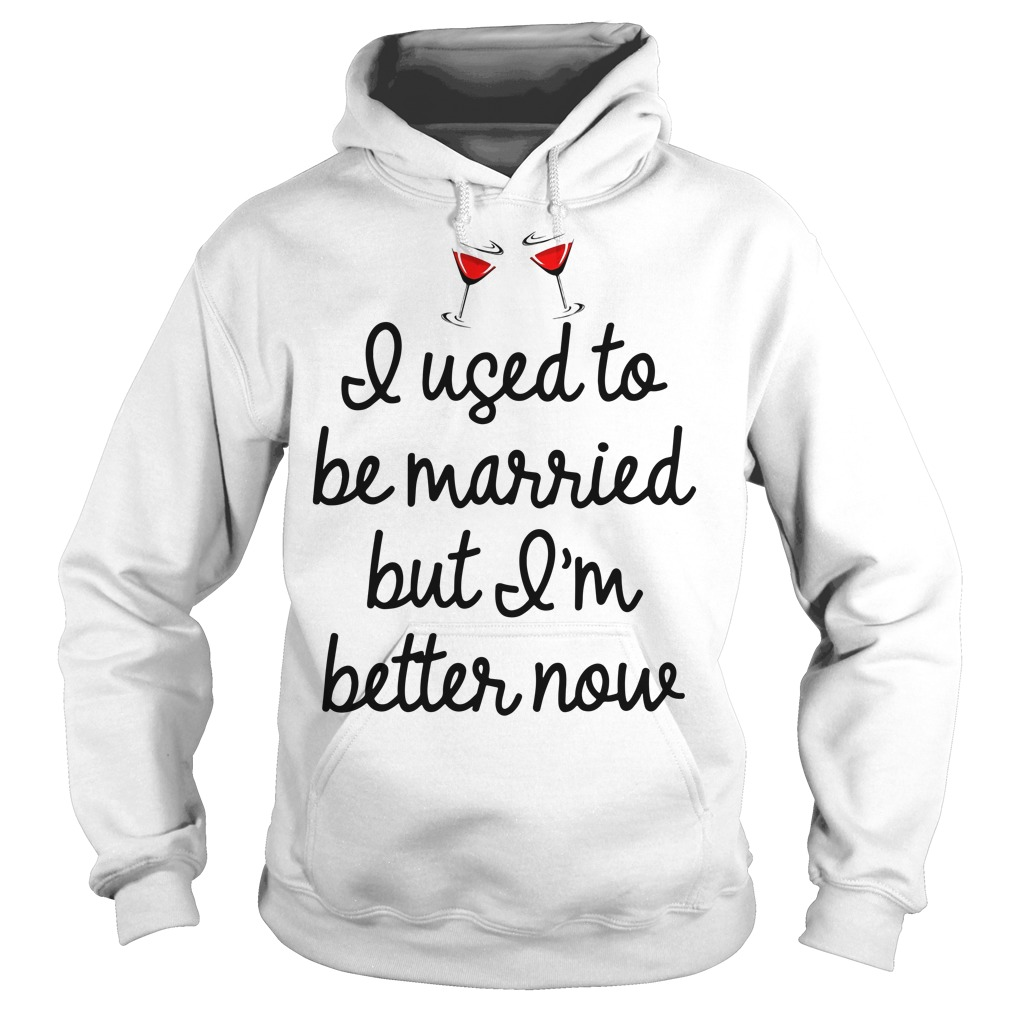 I Used To Be Married But I'm Better Now Hoodie