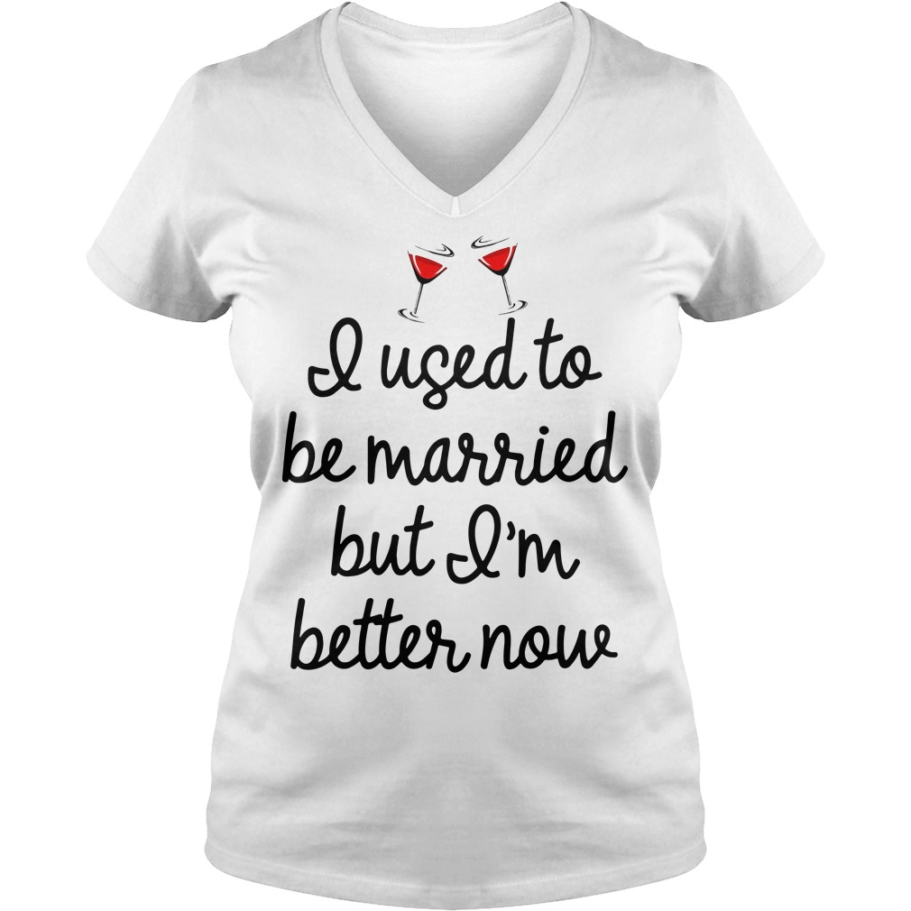 I Used To Be Married But I'm Better Now V-neck T-shirt