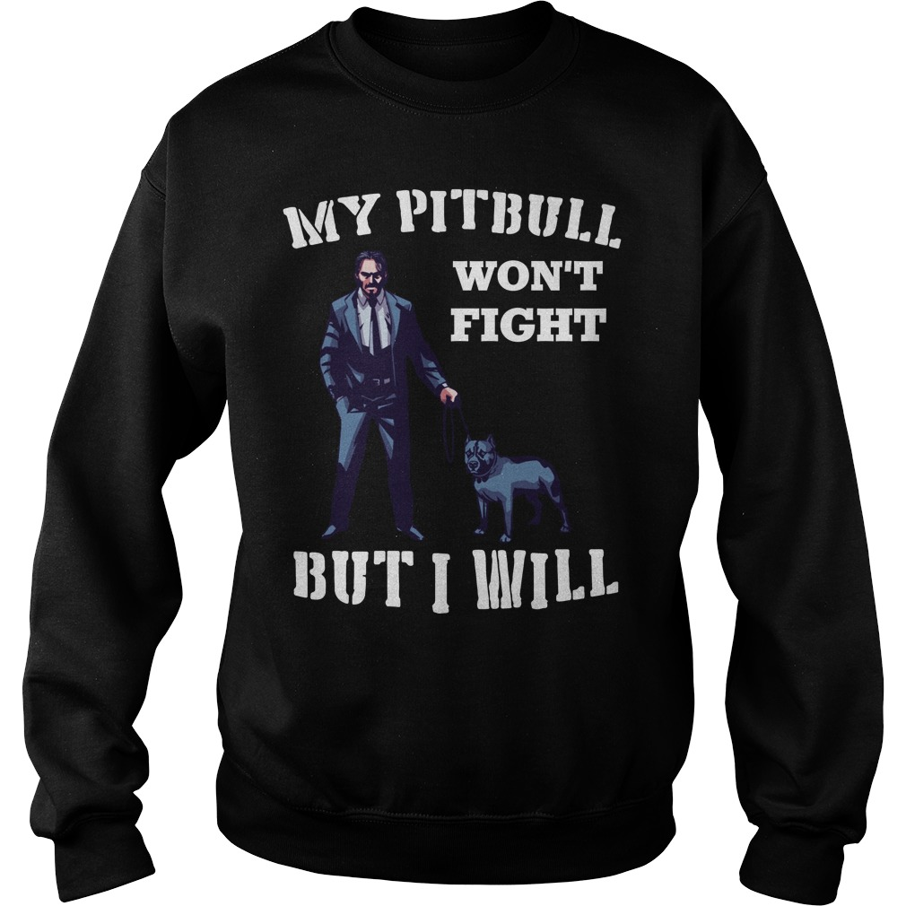 John Wick 3 My Pitbull Won't Fight But I Will Sweater
