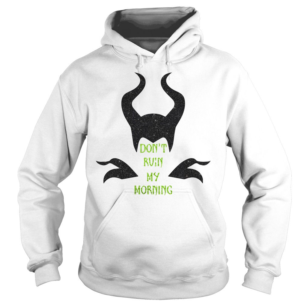 Maleficent Don't Ruin My Morning Hoodie