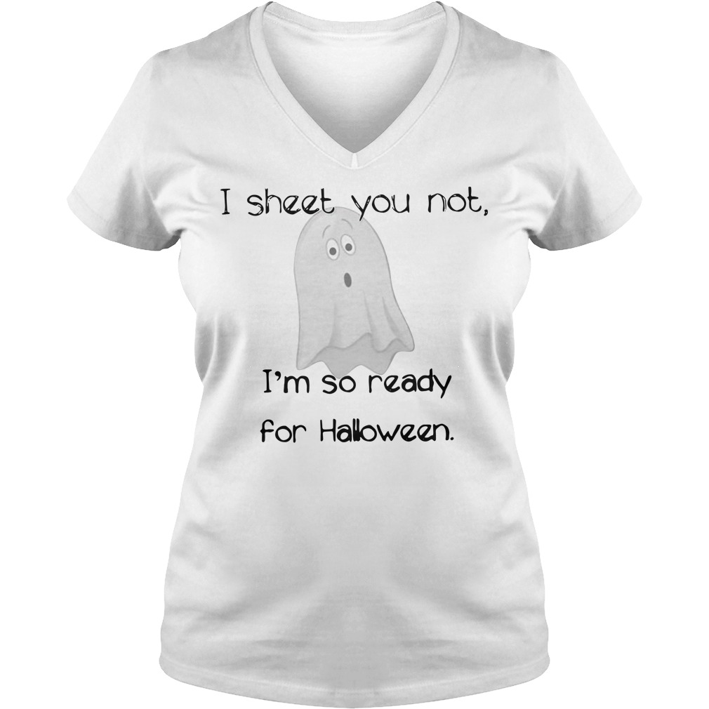 Boo I Sheet You Not I'm So Ready For Halloween Shirt