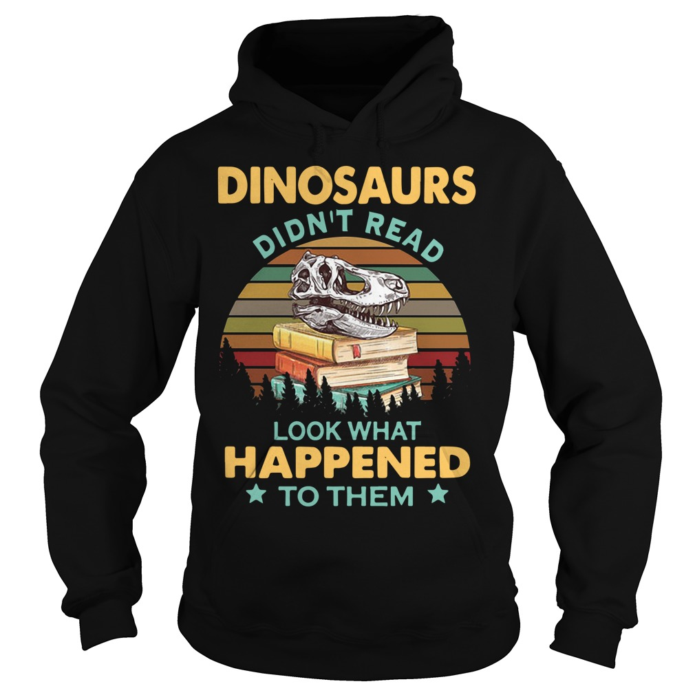 Dinosaurs Didn't Read Look What Happened To Them Sunset Hoodie