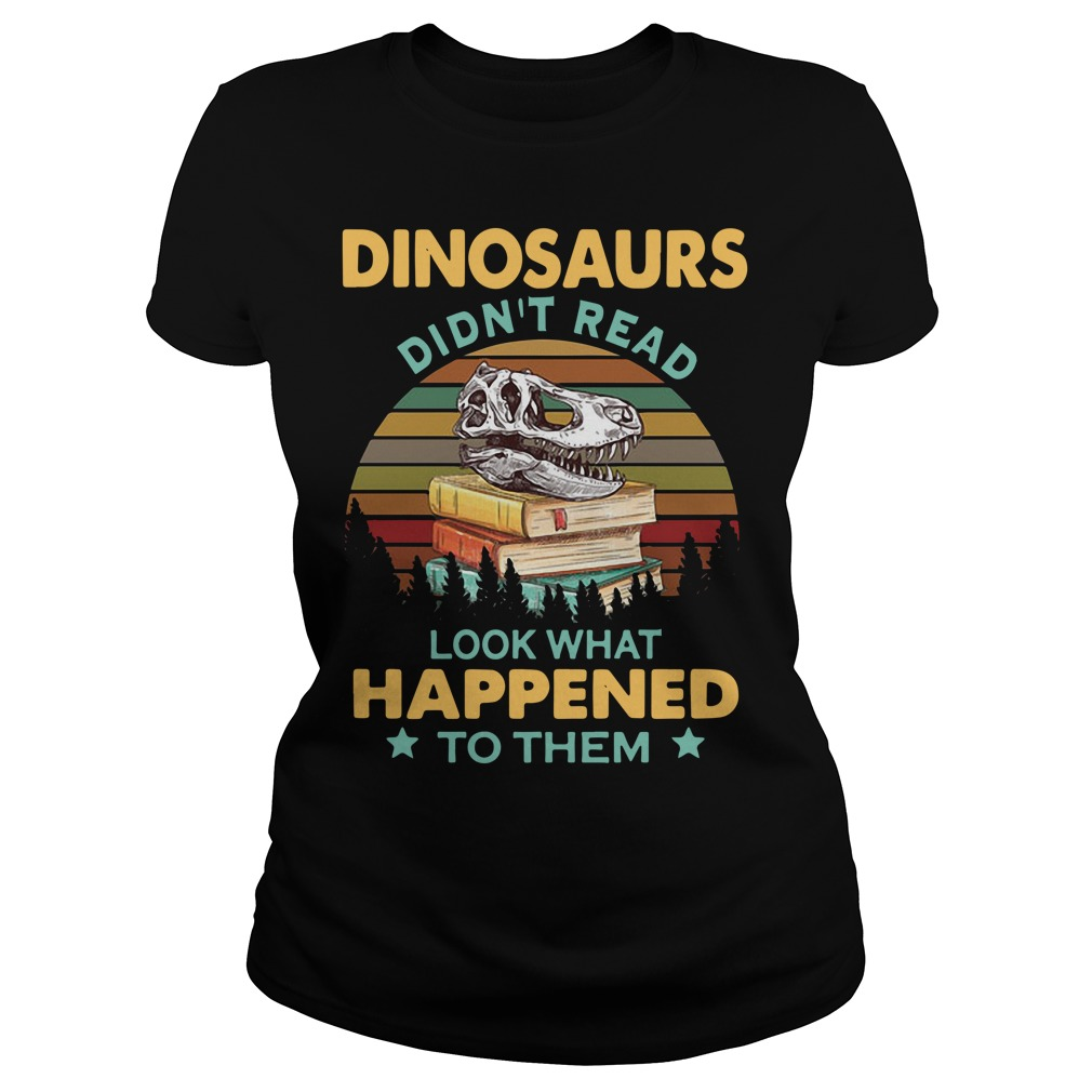Dinosaurs Didn't Read Look What Happened To Them Sunset Ladies Tee
