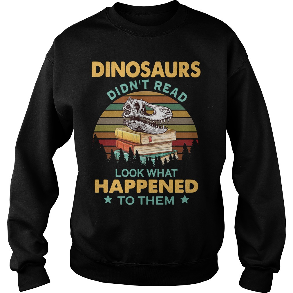 Dinosaurs Didn't Read Look What Happened To Them Sunset Sweater