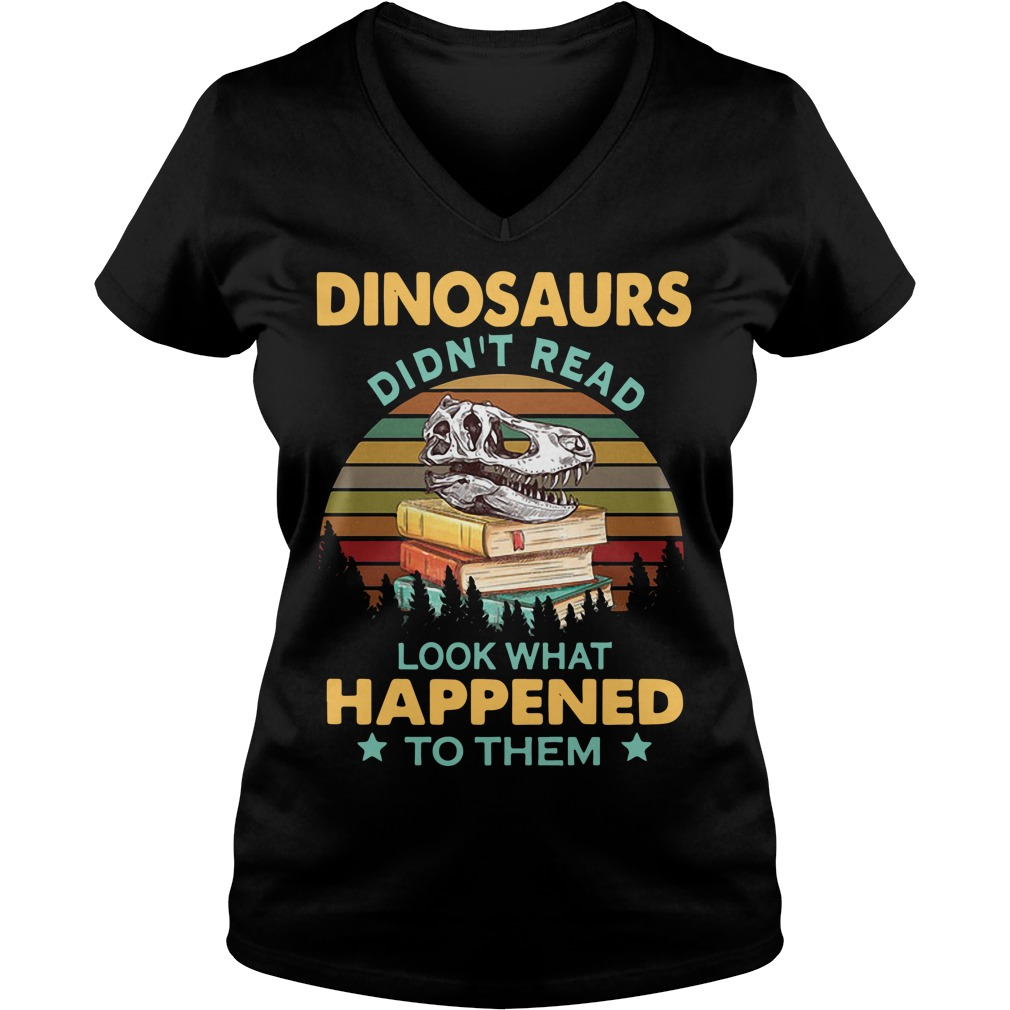 Dinosaurs Didn't Read Look What Happened To Them Sunset V-neck T-shirt