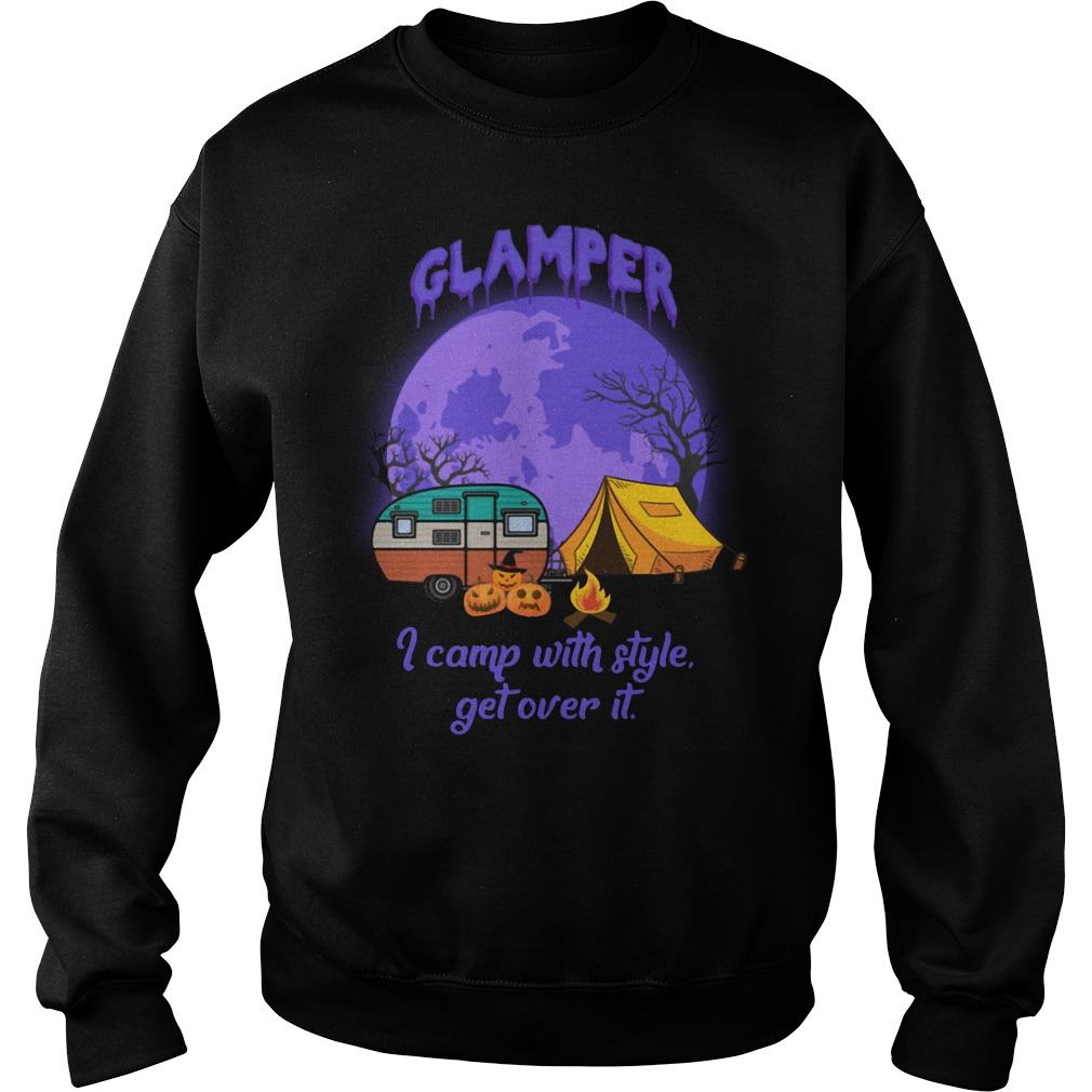 Glamper I Camp With Style Get Over It Halloween Shirt