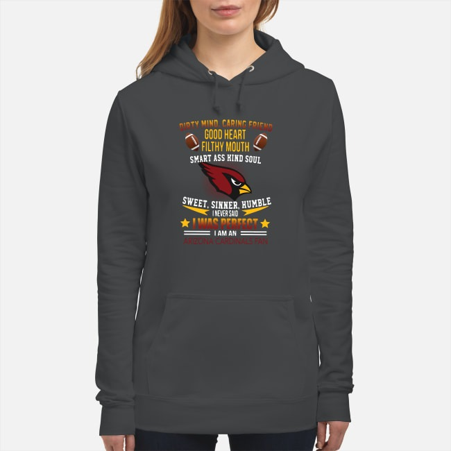 I Never Said I Was Perfect I Am An Arizona Cardinals Fan Hoodie