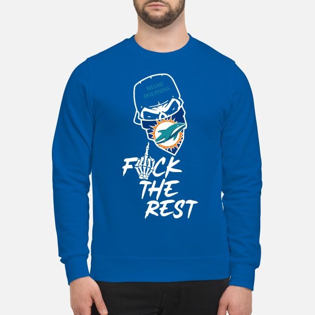 Miami Dolphins Fuck The Rest Sweater