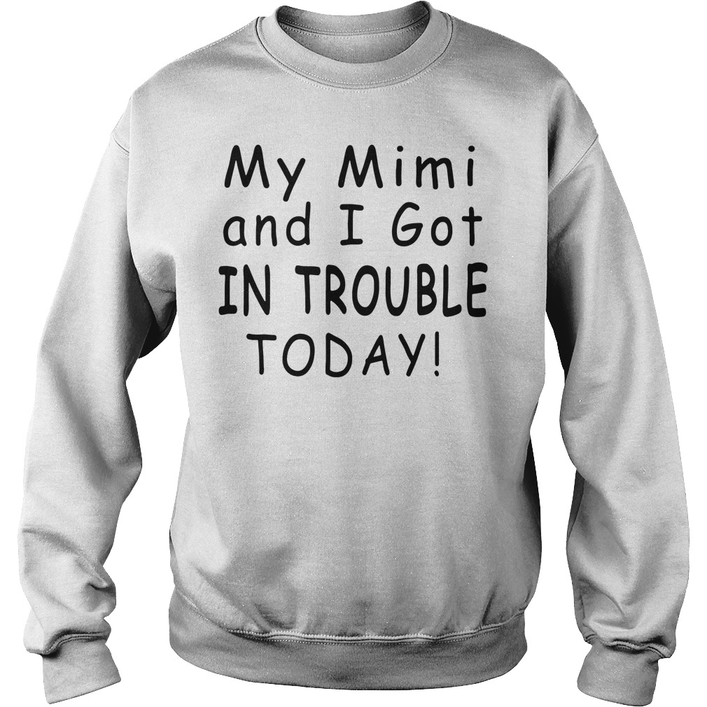 My Mimi And I Got In Trouble Today Sweater