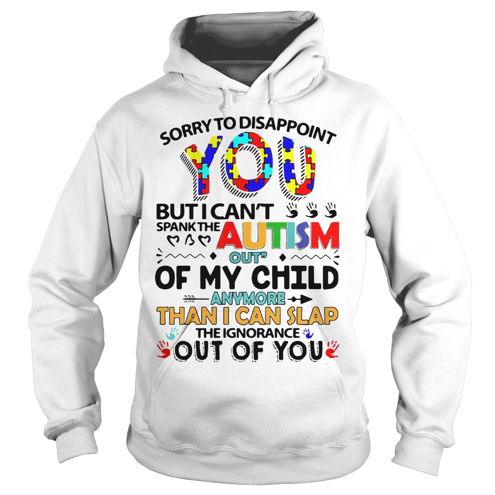 Sorry To Disappoint You But I Cant Spank The Autism Out Of My Child Hoodie