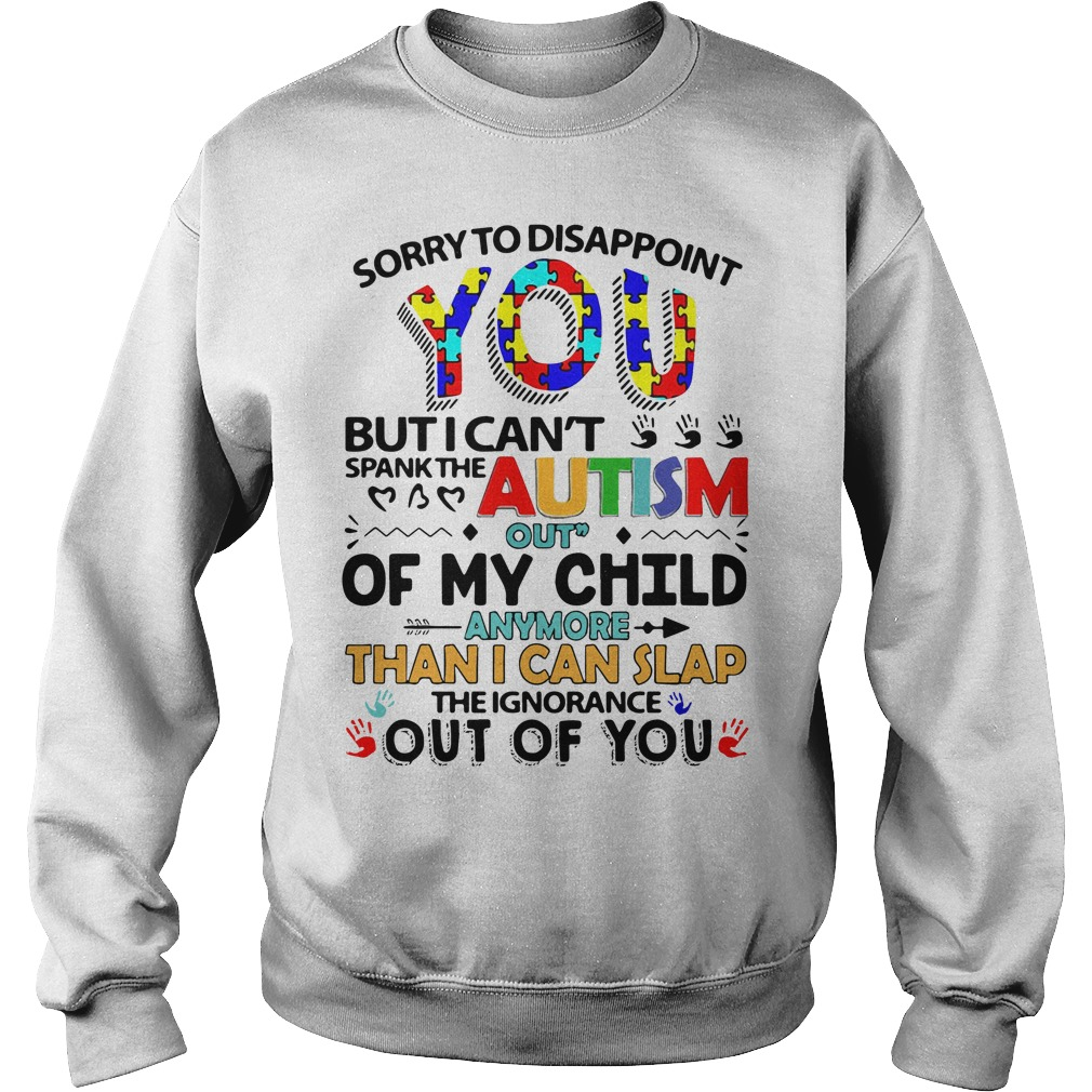 Sorry To Disappoint You But I Cant Spank The Autism Out Of My Child Sweater