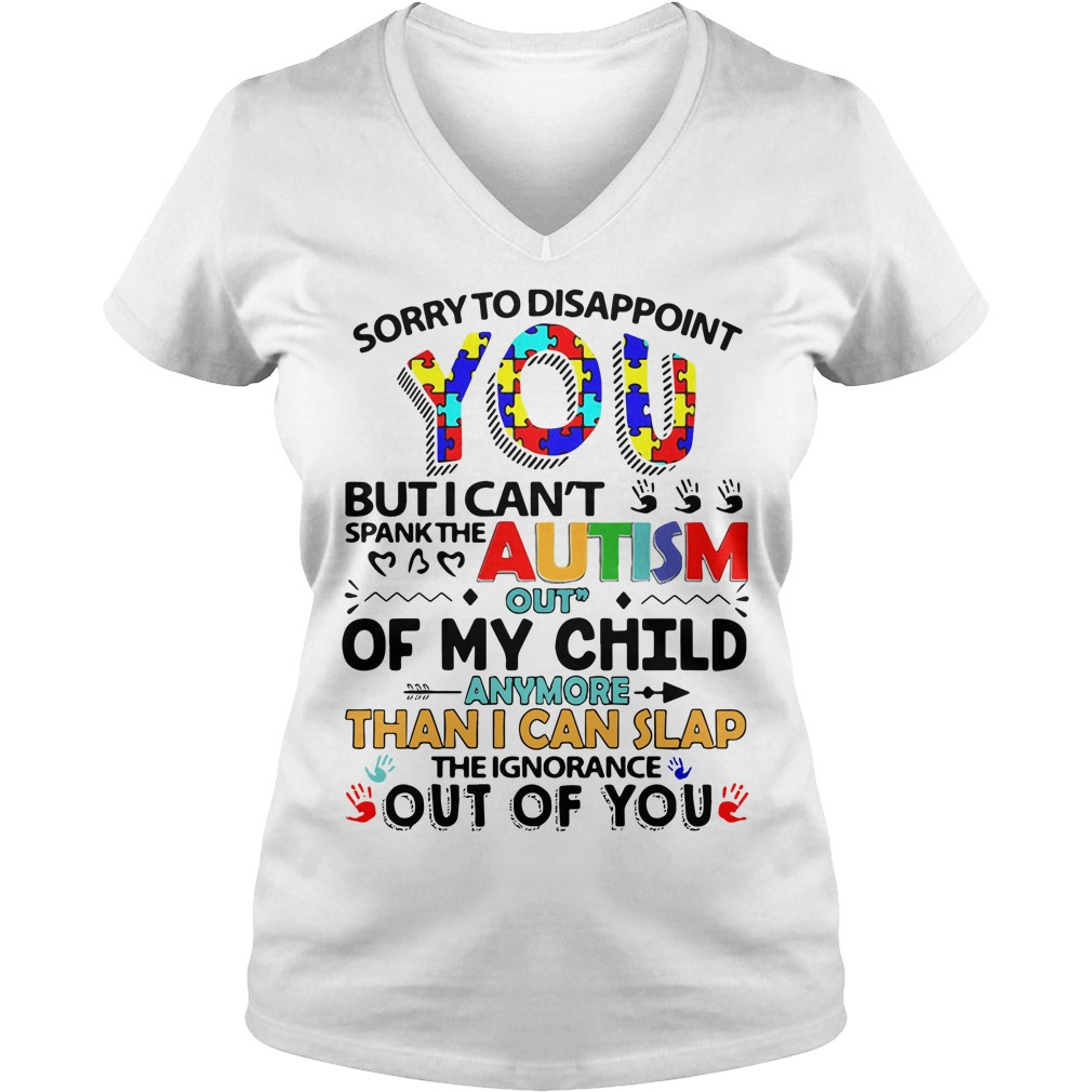 Sorry To Disappoint You But I Cant Spank The Autism Out Of My Child V Neck T Shi