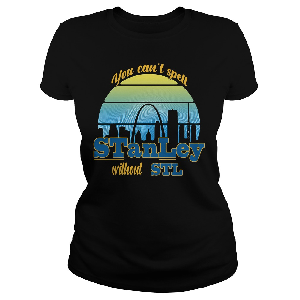 You Can't Spell Stanley Without Stl Ladies Tee