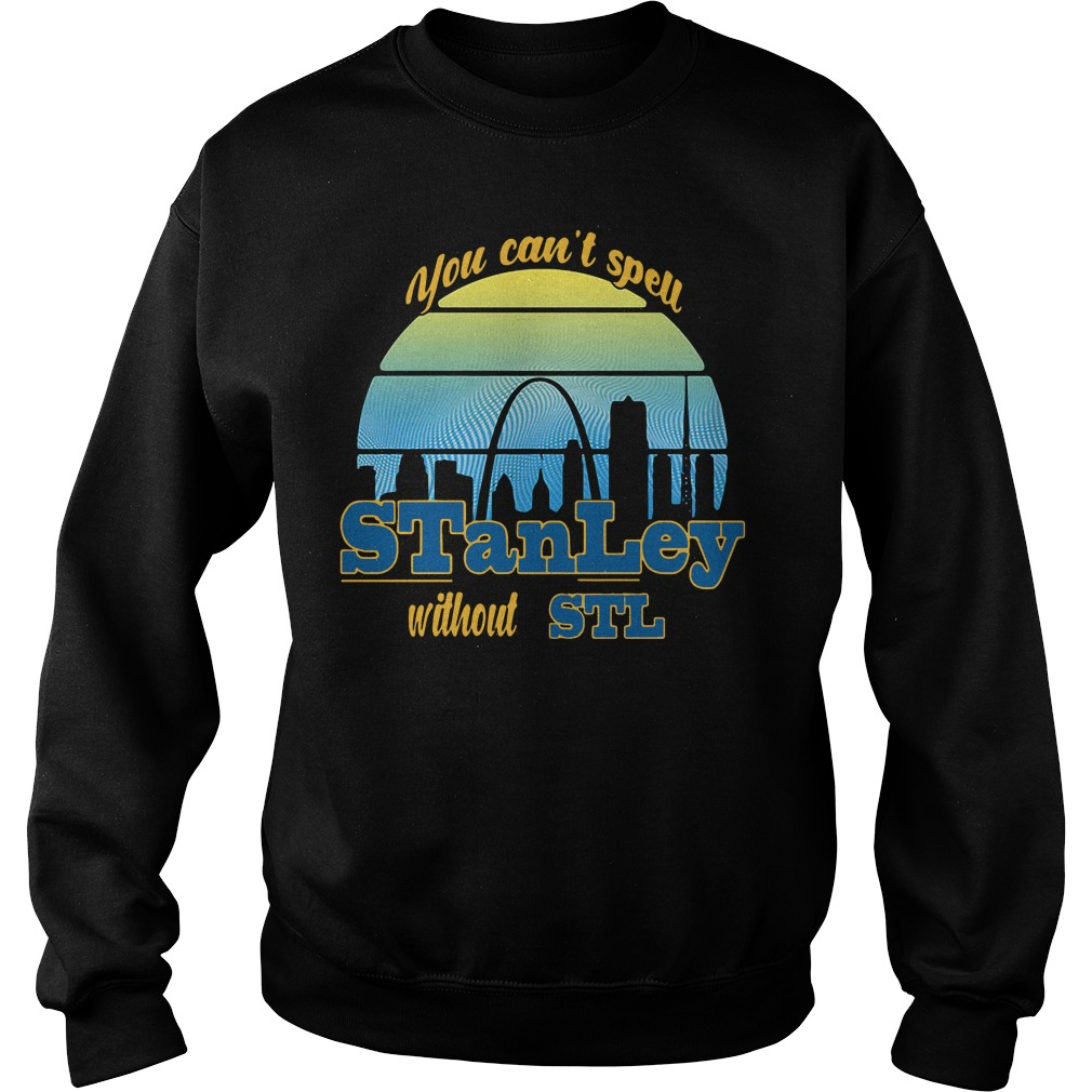 You Can't Spell Stanley Without Stl Sweater