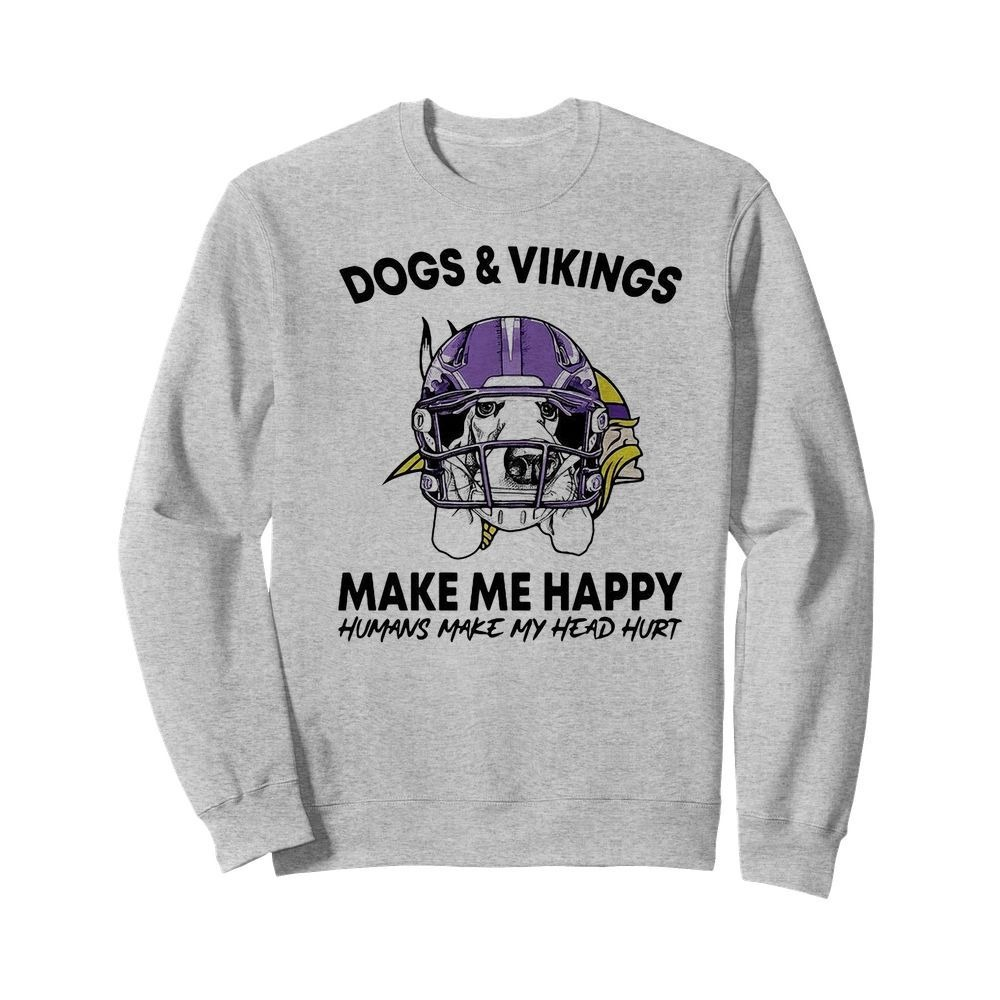 Dogs And Vikings Make Me Happy Humans Make My Head Hurt Shirt