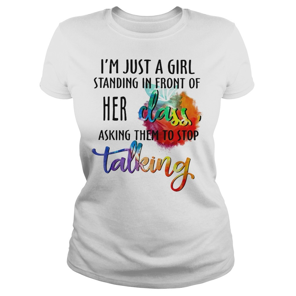 Im Just A Girl Standing In Front Of Her Class Asking Them To Stop Talking Ladies Tee
