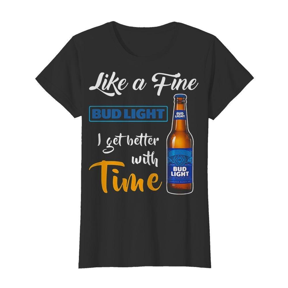 Like A Fine Bud Light I Get Better With Time Shirt