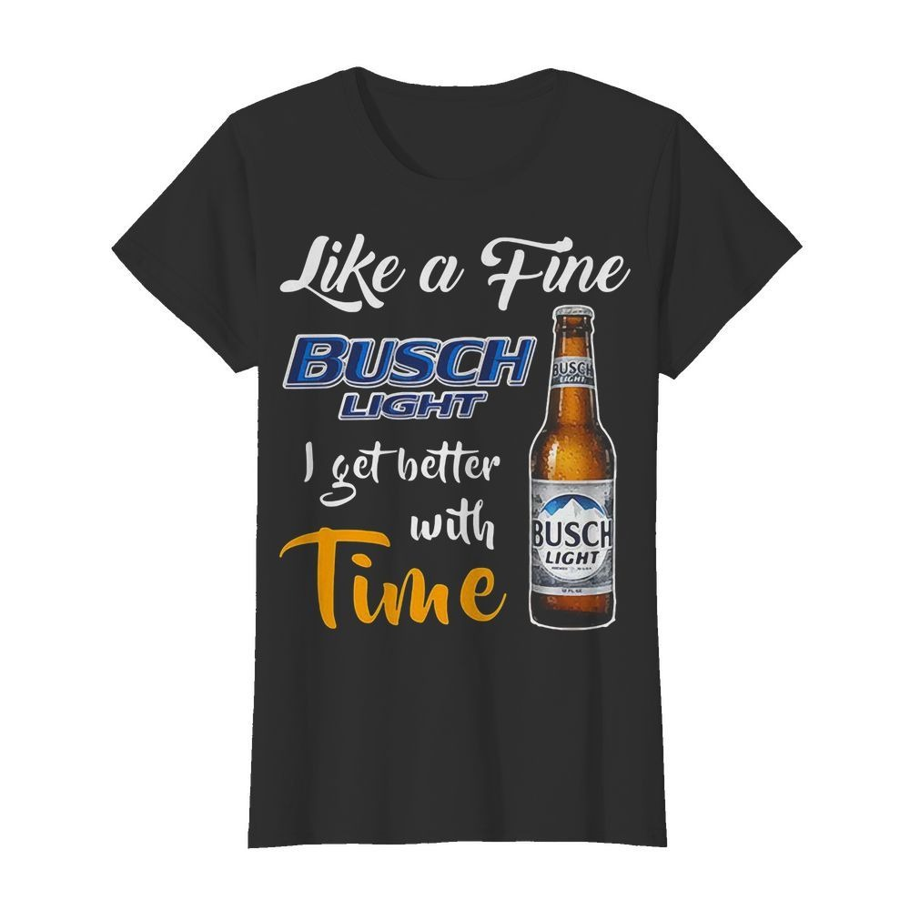 Like A Fine Busch Light I Get Better With Time Shirt