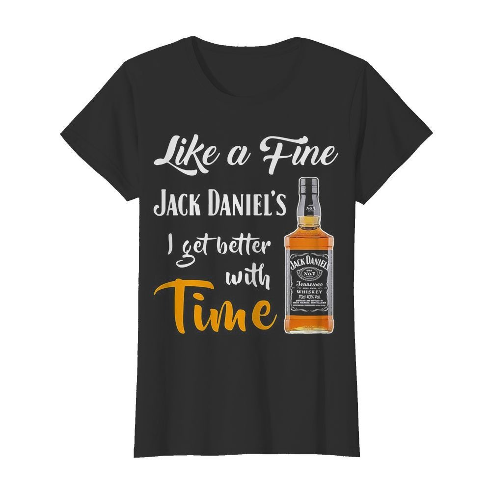 Like A Fine Jack Daniels I Get Better With Time Ladies Tee