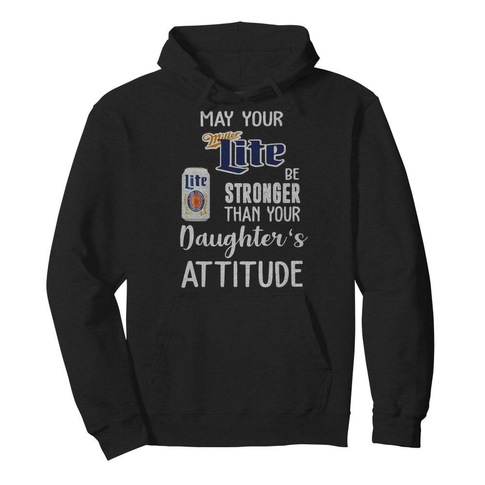 May Your Miller Lite Be Stronger Than Your Daughter's Attitude Shirt