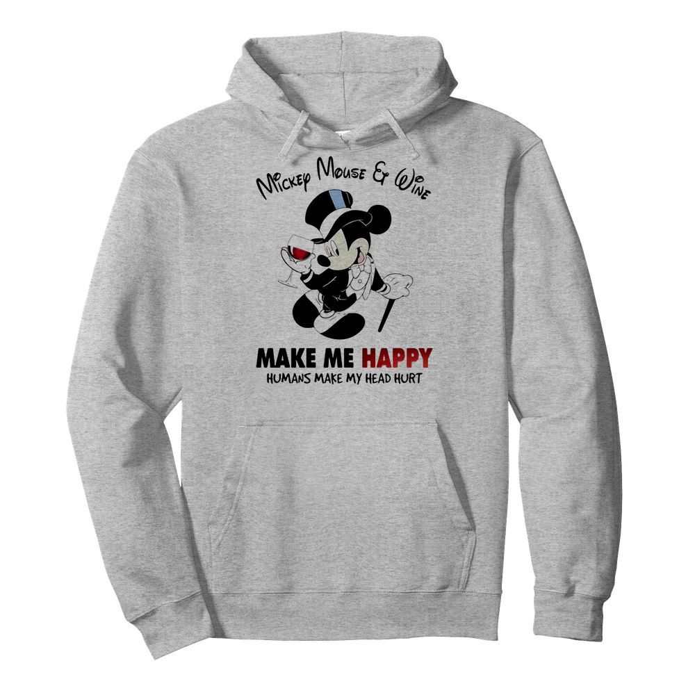 Mickey Mouse And Wine Make Me Happy Humans Make My Head Hurt Hoodie