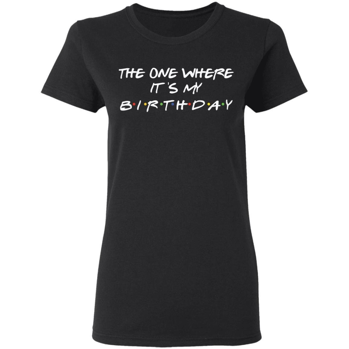 The One Where It's My Birthday Shirt