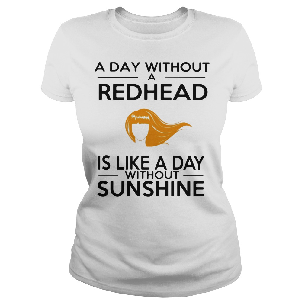 A Day Without A Redhead Is Like A Day Without Sunshine Shirt