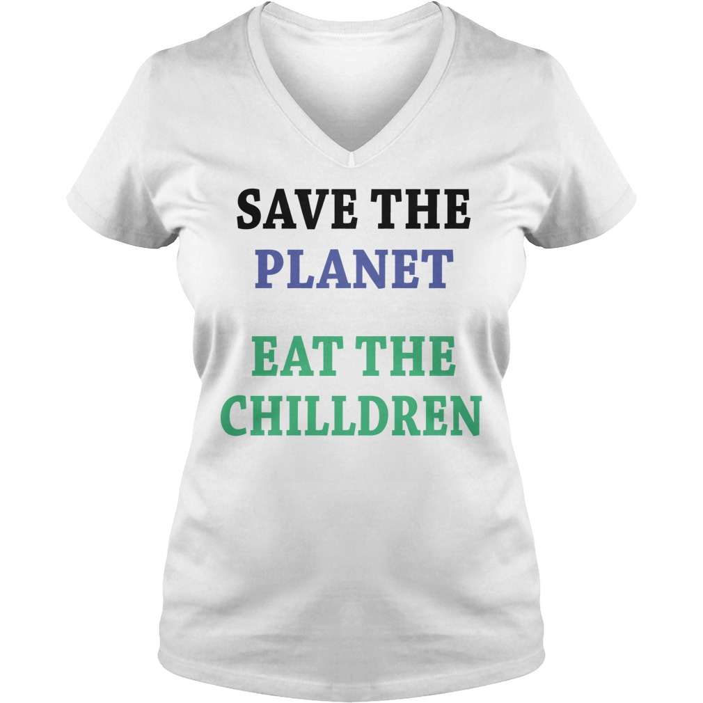Save The Planet Eat The Chilldren Shirt