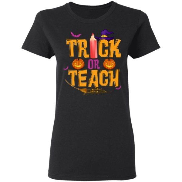 Trick Or Teach Teacher Halloween Shirt