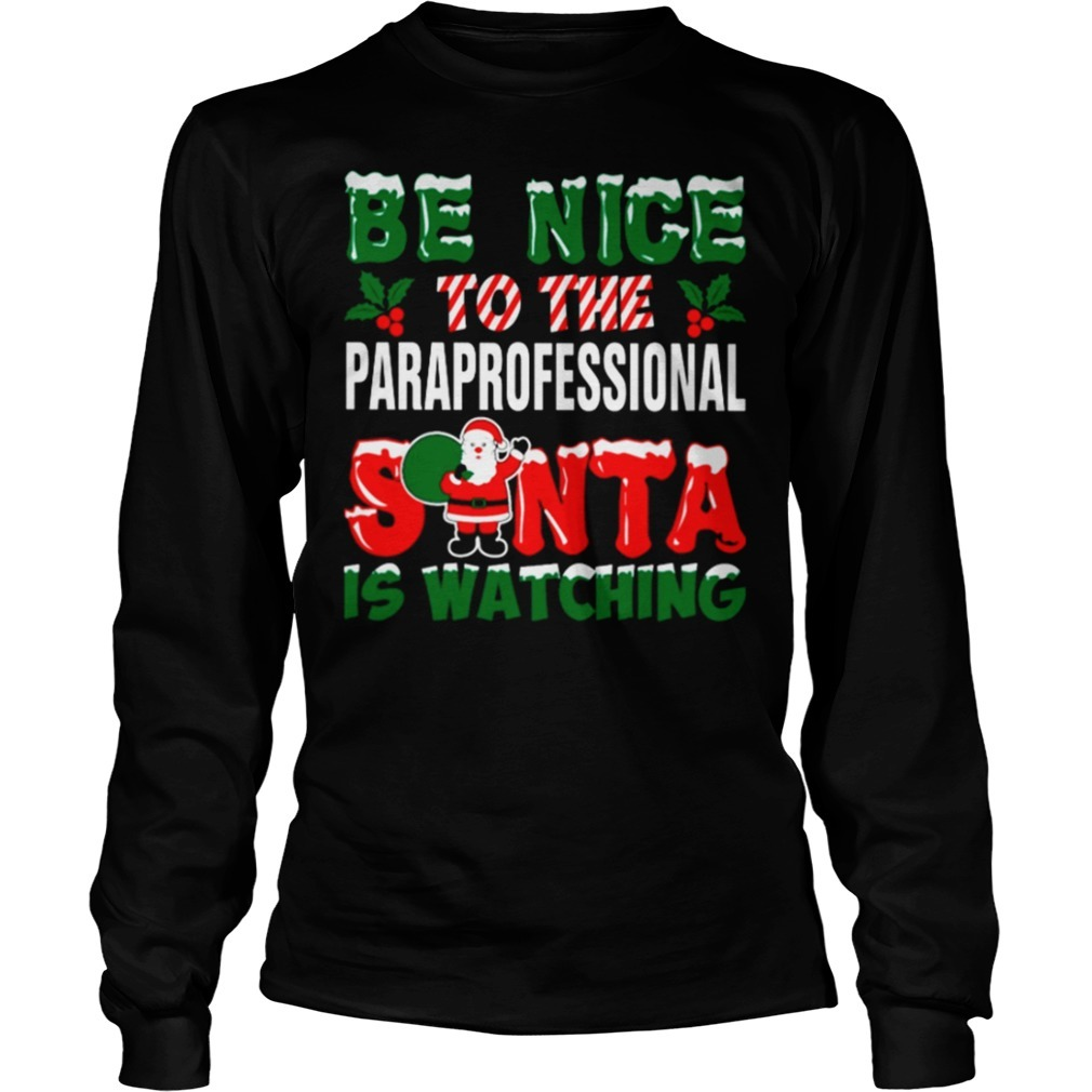 Be Nice To The Paraprofessional Santa Is Watching Christmas Ugly Sweater