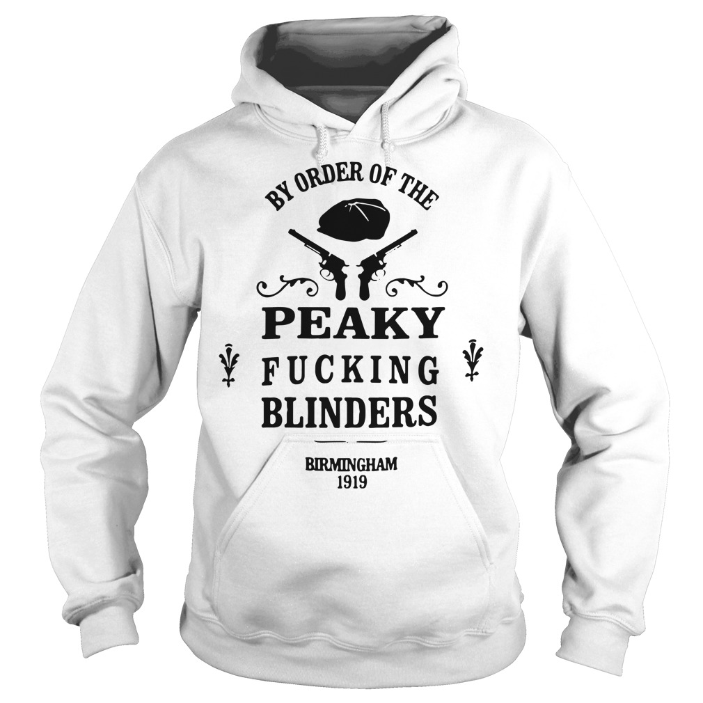 By Order Of The Peaky Fucking Blinders Birmingham 1919 Shirt