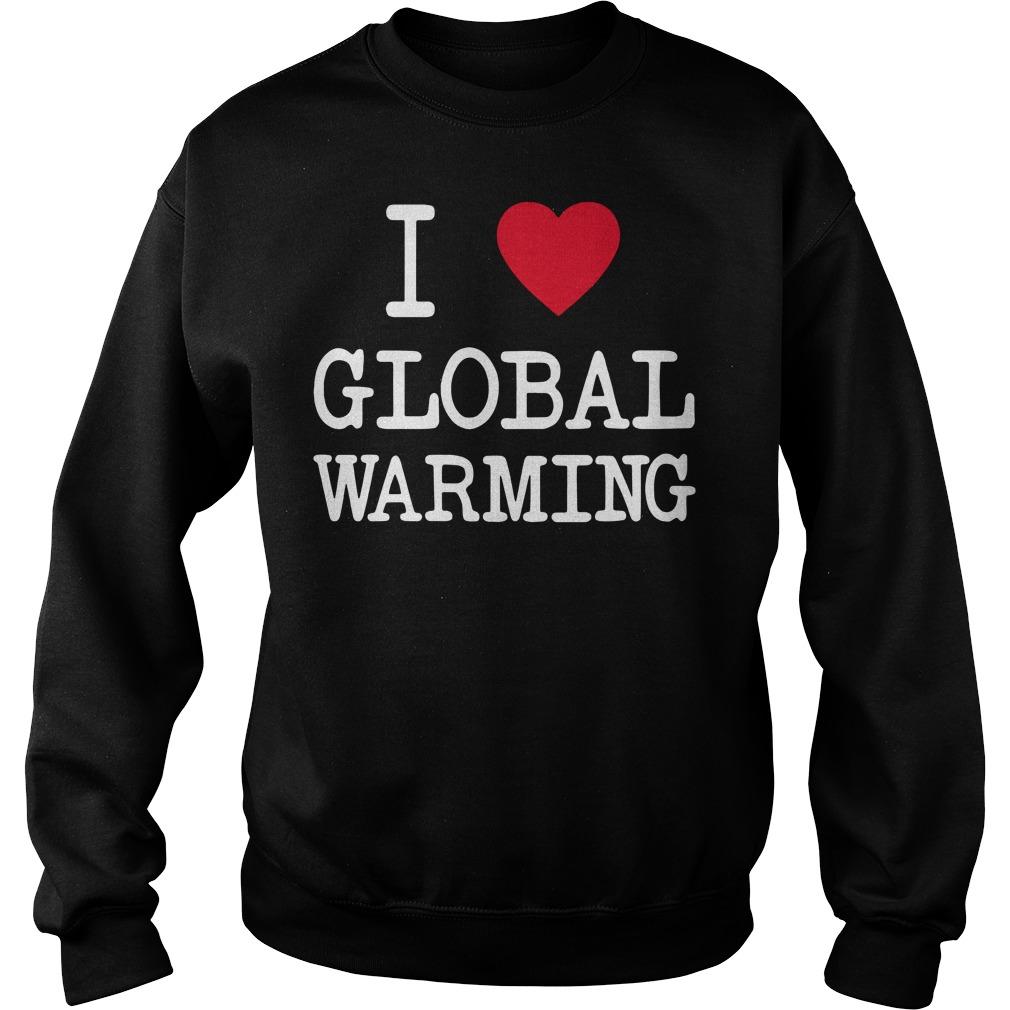 I Love Global Warming Shirt
