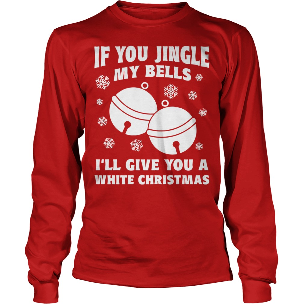 If You Jingle My Bells I'll Give You A White Christmas Ugly Sweater