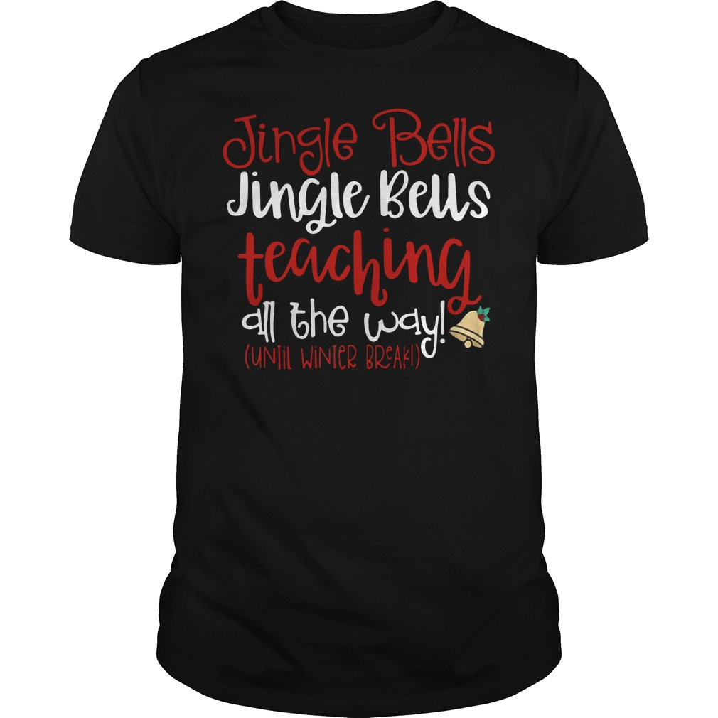 Jingle Bells Teaching All The Way Until Winter Break Christmas Ugly Sweater