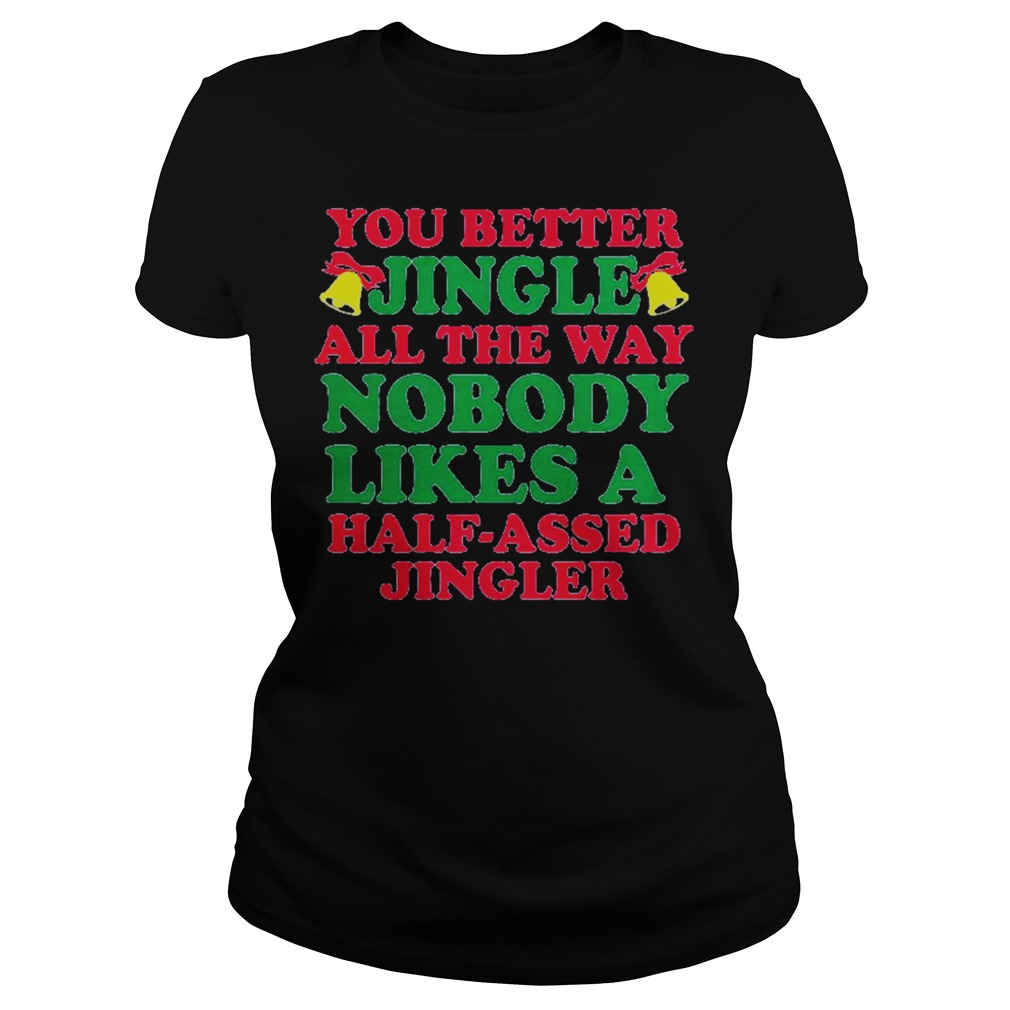 You Better Jingle All The Way Nobody Like A Half Assed Jingler Sweater