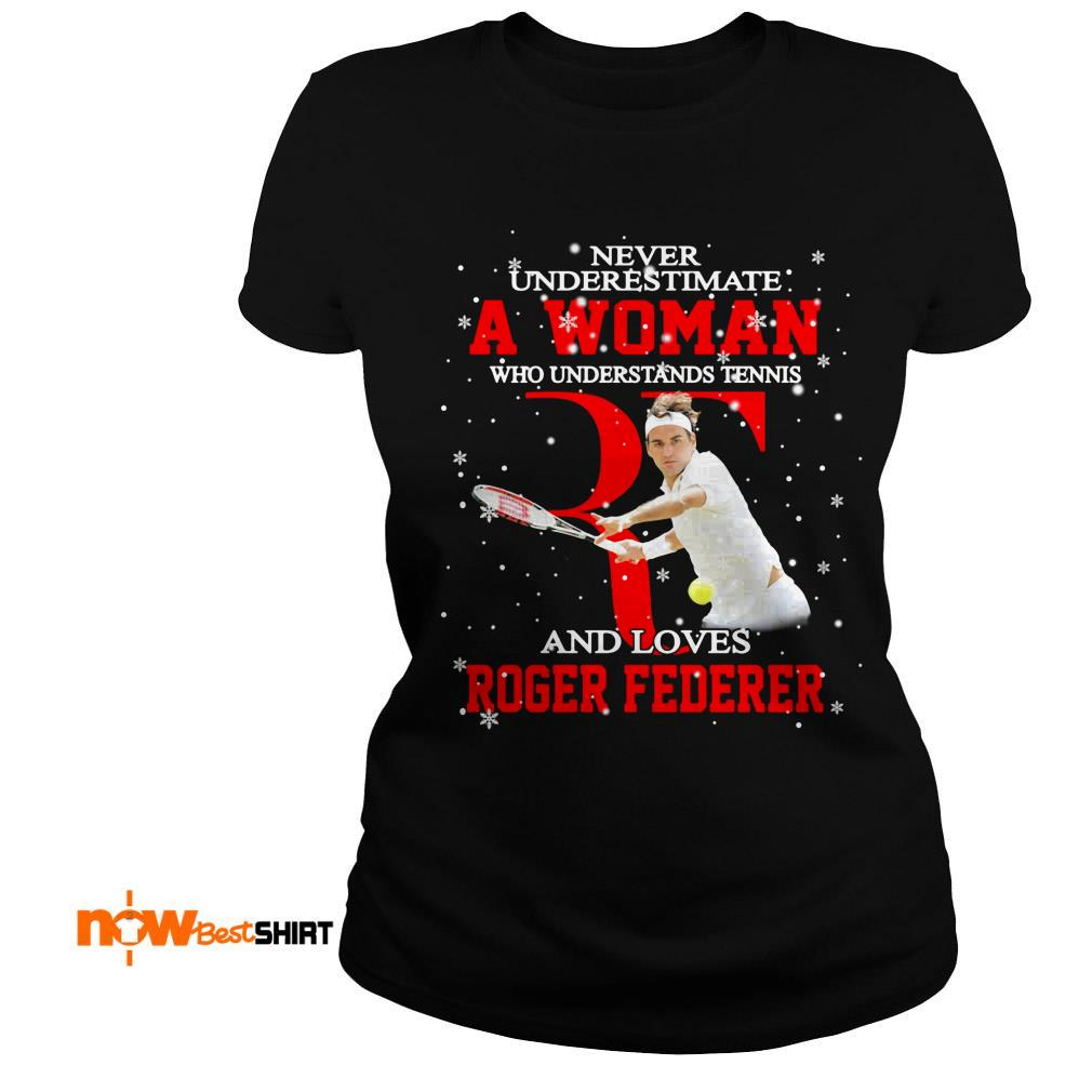 Never Underestimate A Woman Who Understands Tennis And Loves Roger Federer Christmas Ladies Tee