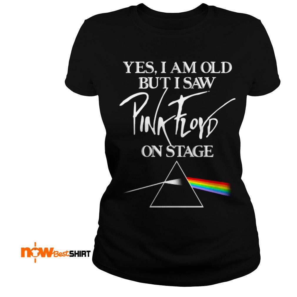 Yes I Am Old But I Saw Pink Floyd On Stage Ladies Tee
