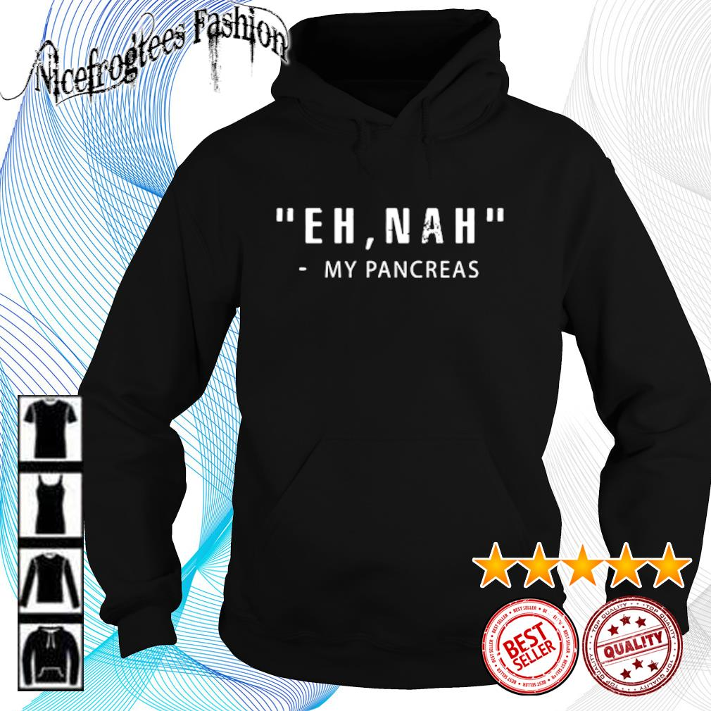 Eh Nah my pancreas s hoodie