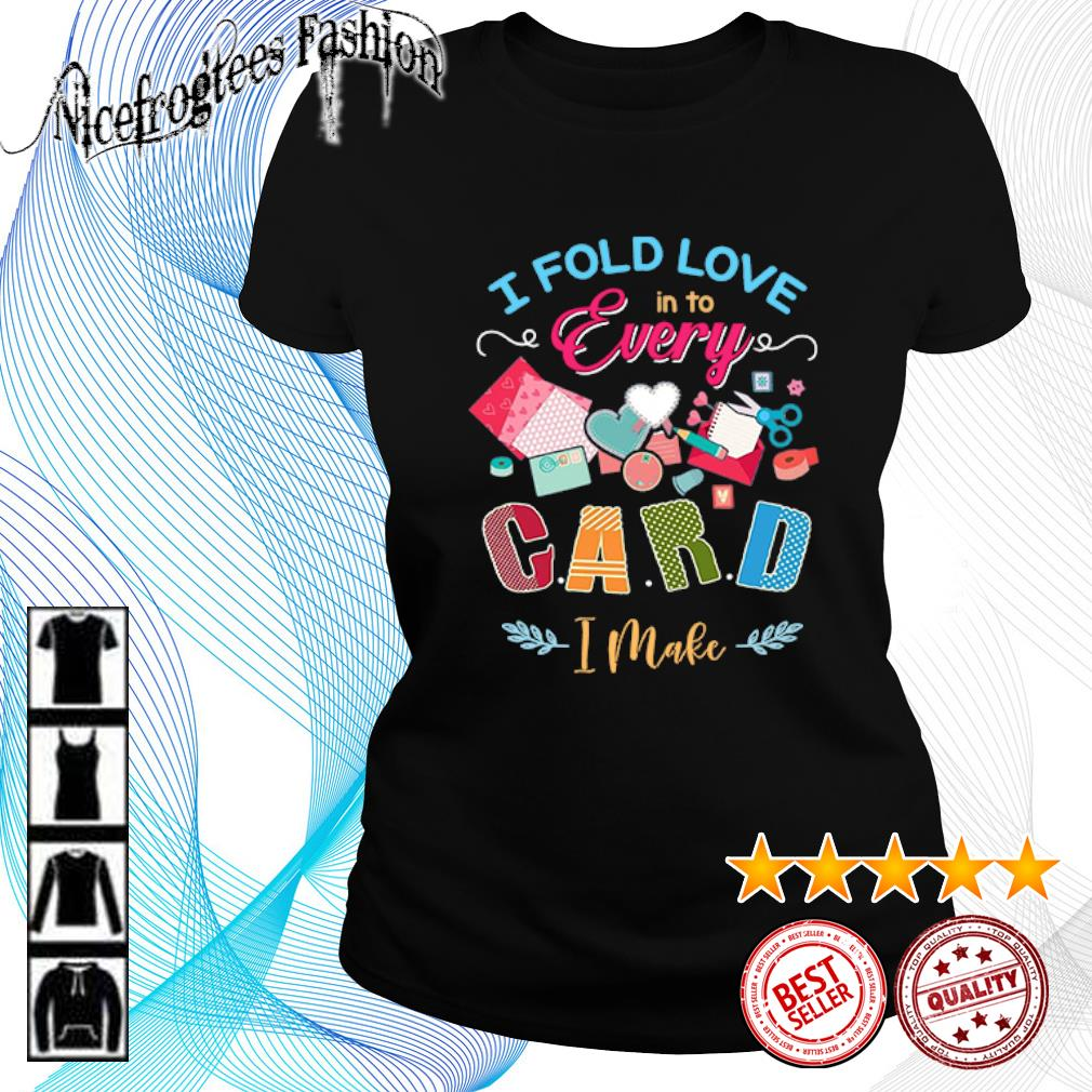 I fold love in to every card I make s ladies-tee