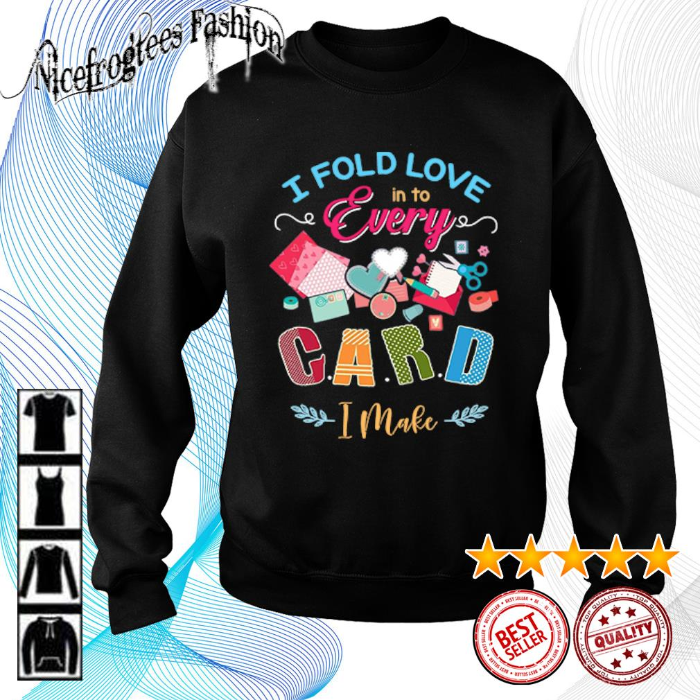 I fold love in to every card I make s sweater